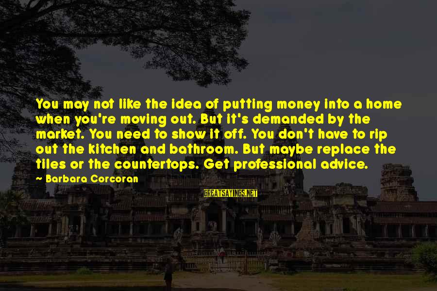 Barbara Corcoran Sayings By Barbara Corcoran: You may not like the idea of putting money into a home when you're moving