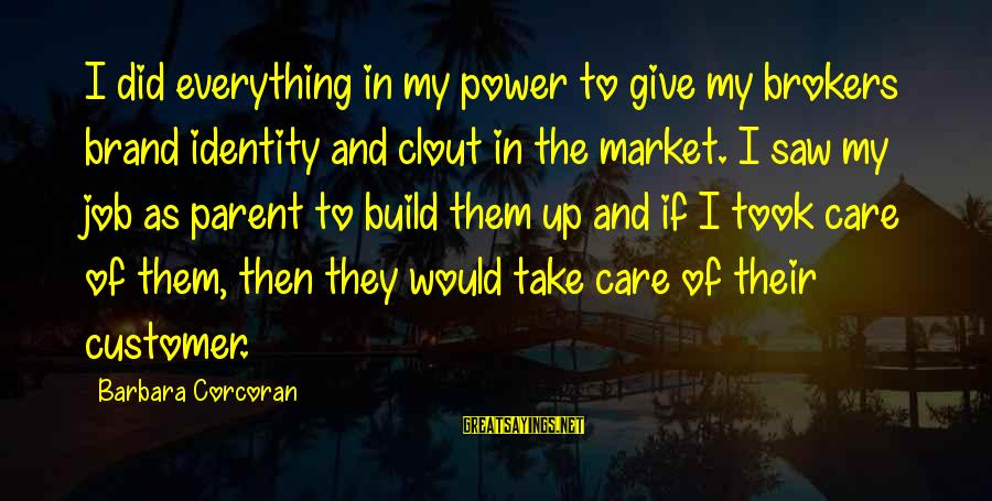Barbara Corcoran Sayings By Barbara Corcoran: I did everything in my power to give my brokers brand identity and clout in