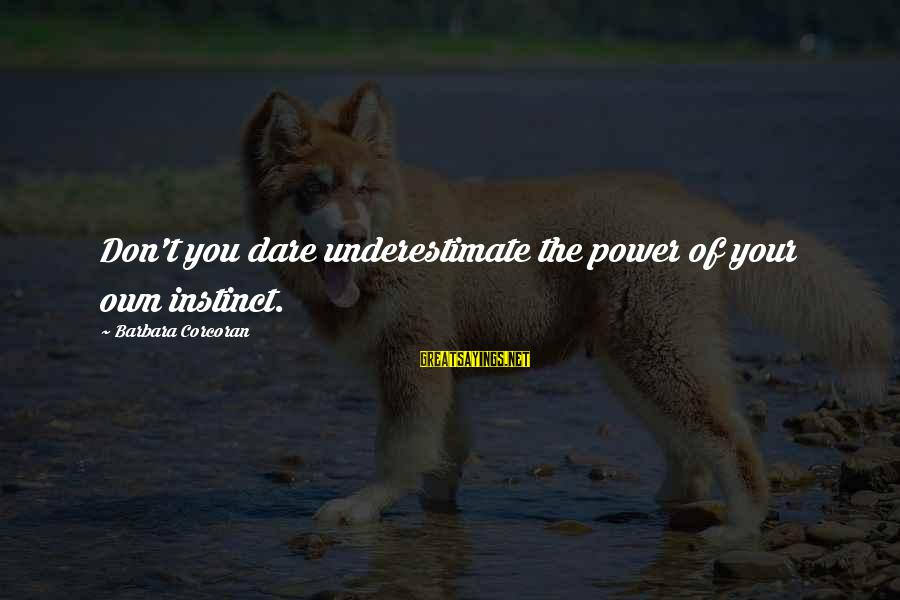 Barbara Corcoran Sayings By Barbara Corcoran: Don't you dare underestimate the power of your own instinct.