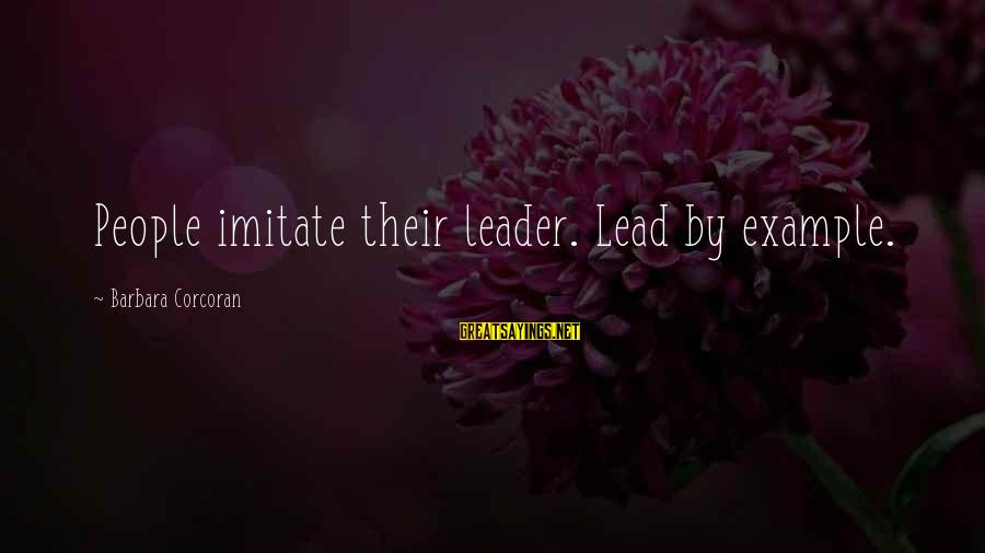 Barbara Corcoran Sayings By Barbara Corcoran: People imitate their leader. Lead by example.