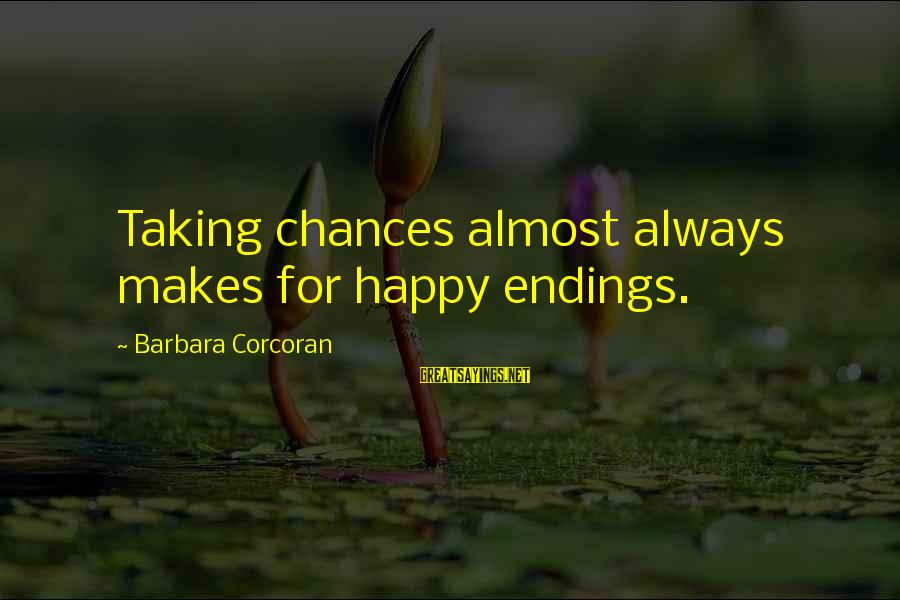 Barbara Corcoran Sayings By Barbara Corcoran: Taking chances almost always makes for happy endings.