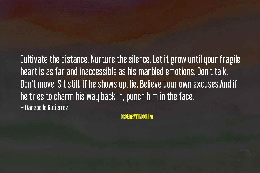 Barbara Gittings Sayings By Danabelle Gutierrez: Cultivate the distance. Nurture the silence. Let it grow until your fragile heart is as