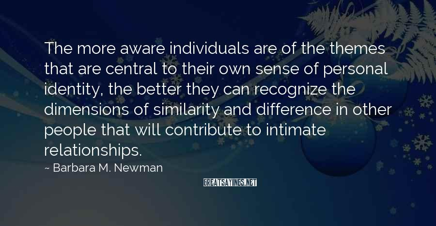 Barbara M. Newman Sayings: The more aware individuals are of the themes that are central to their own sense