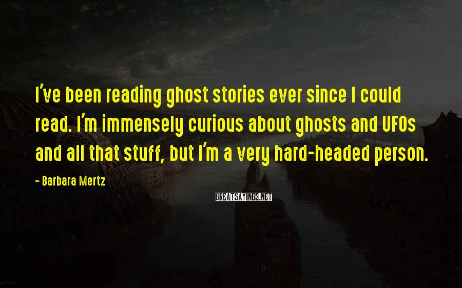 Barbara Mertz Sayings: I've been reading ghost stories ever since I could read. I'm immensely curious about ghosts