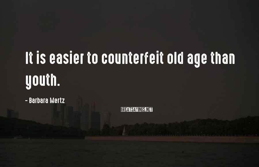 Barbara Mertz Sayings: It is easier to counterfeit old age than youth.