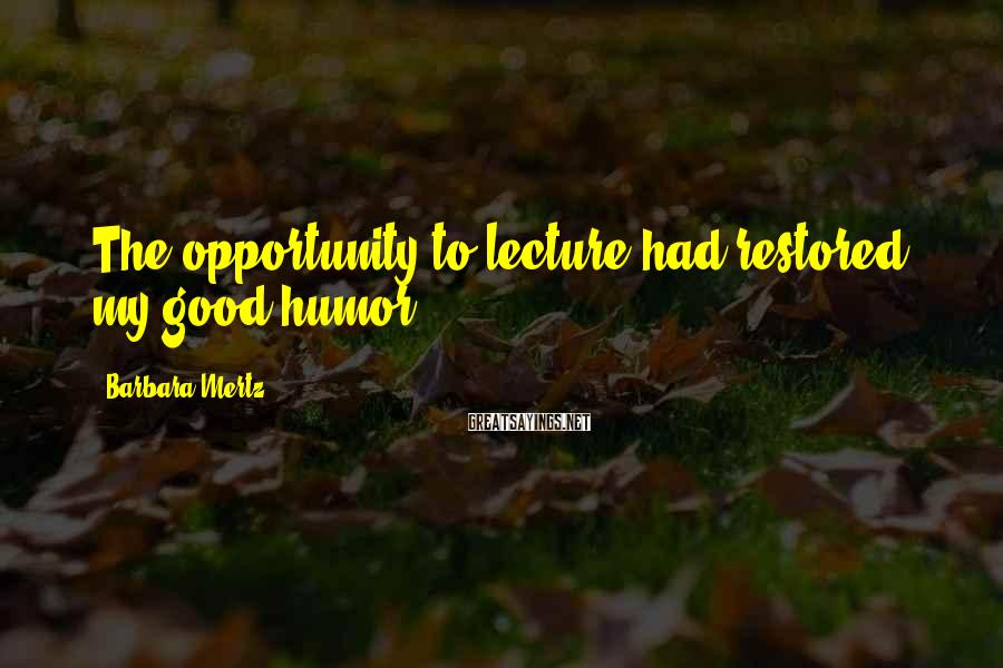 Barbara Mertz Sayings: The opportunity to lecture had restored my good humor.
