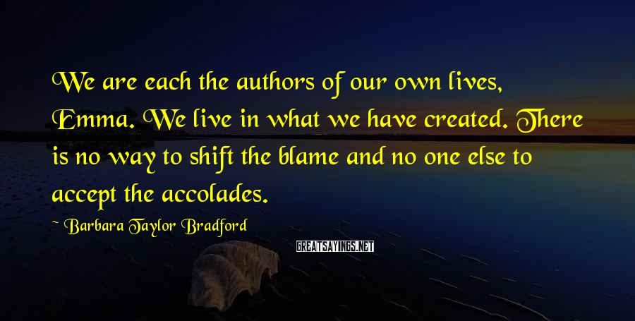 Barbara Taylor Bradford Sayings: We are each the authors of our own lives, Emma. We live in what we