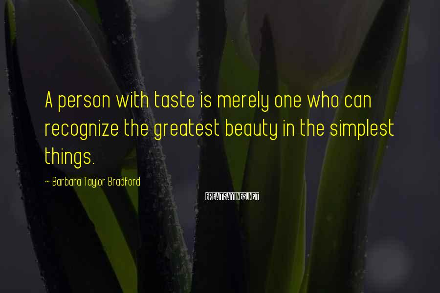 Barbara Taylor Bradford Sayings: A person with taste is merely one who can recognize the greatest beauty in the
