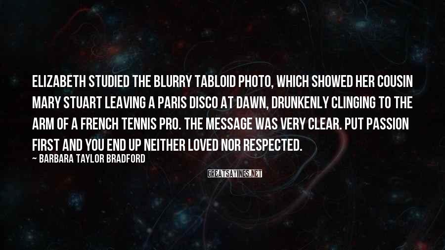 Barbara Taylor Bradford Sayings: Elizabeth studied the blurry tabloid photo, which showed her cousin Mary Stuart leaving a Paris