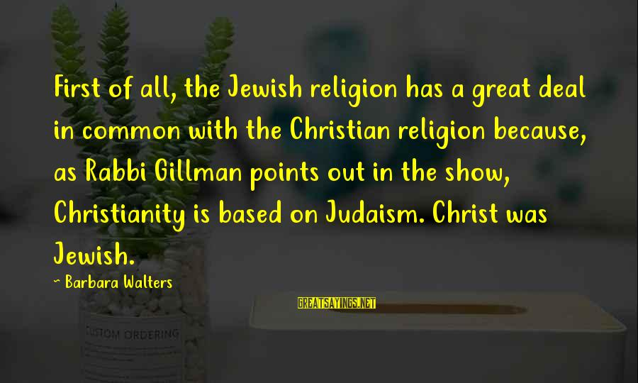 Barbara Walters Sayings By Barbara Walters: First of all, the Jewish religion has a great deal in common with the Christian