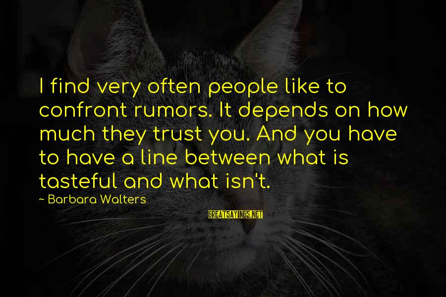 Barbara Walters Sayings By Barbara Walters: I find very often people like to confront rumors. It depends on how much they
