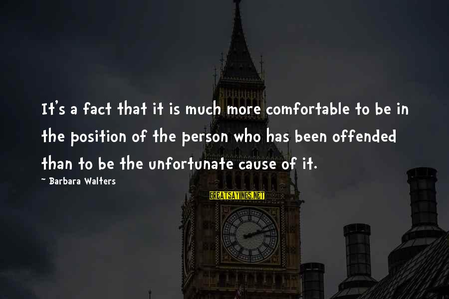 Barbara Walters Sayings By Barbara Walters: It's a fact that it is much more comfortable to be in the position of
