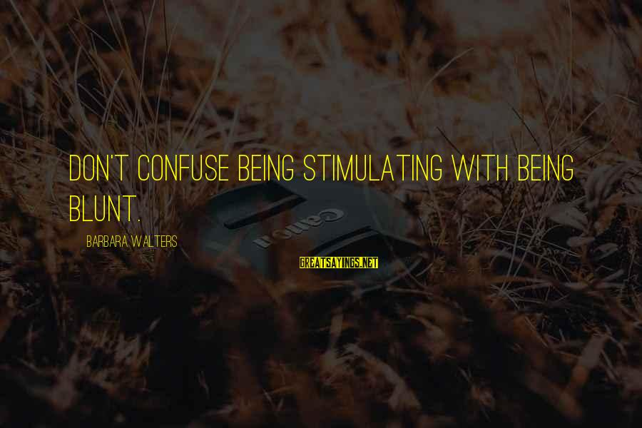 Barbara Walters Sayings By Barbara Walters: Don't confuse being stimulating with being blunt.