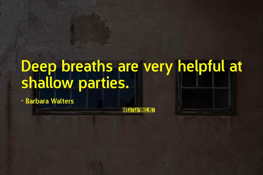 Barbara Walters Sayings By Barbara Walters: Deep breaths are very helpful at shallow parties.
