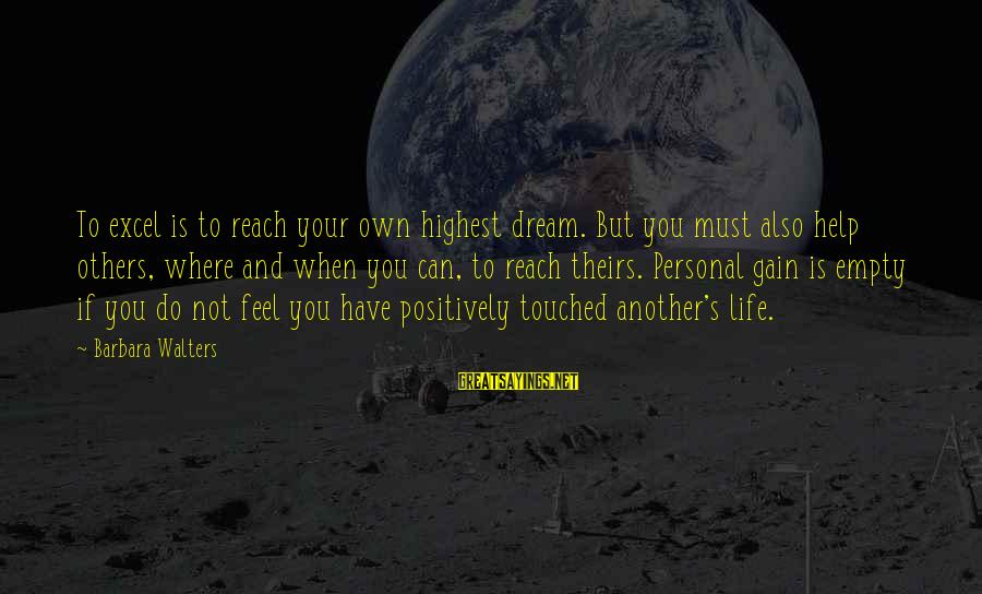 Barbara Walters Sayings By Barbara Walters: To excel is to reach your own highest dream. But you must also help others,