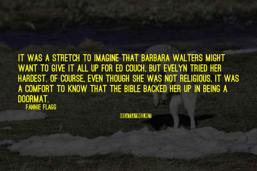 Barbara Walters Sayings By Fannie Flagg: It was a stretch to imagine that Barbara Walters might want to give it all