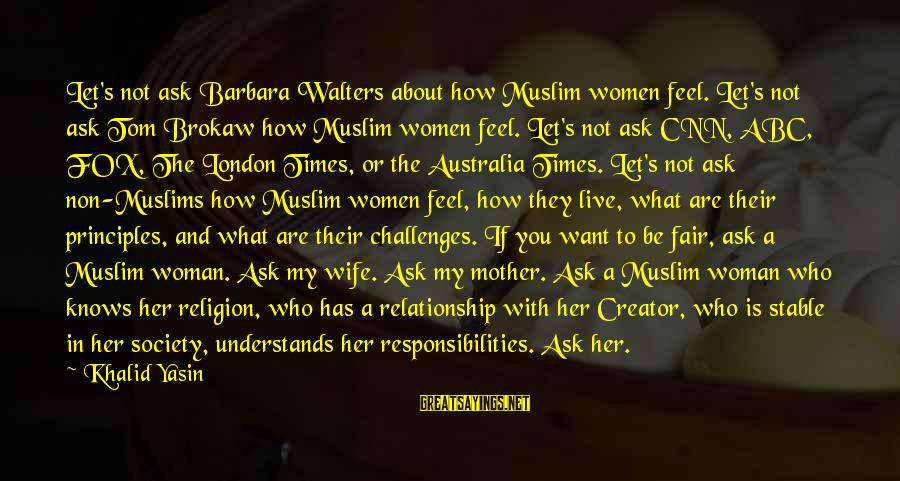 Barbara Walters Sayings By Khalid Yasin: Let's not ask Barbara Walters about how Muslim women feel. Let's not ask Tom Brokaw