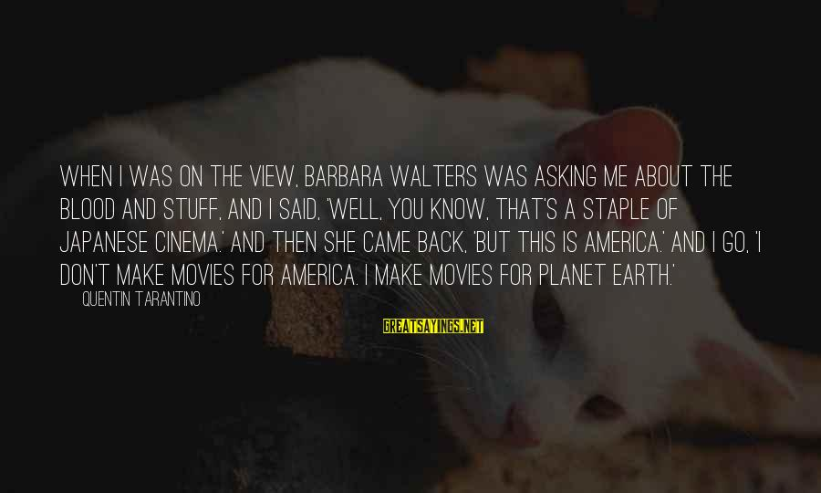 Barbara Walters Sayings By Quentin Tarantino: When I was on The View, Barbara Walters was asking me about the blood and