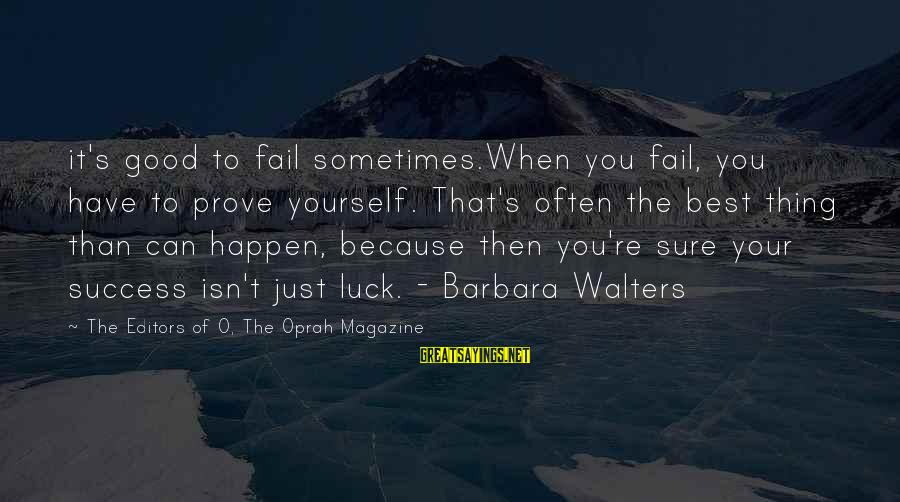Barbara Walters Sayings By The Editors Of O, The Oprah Magazine: it's good to fail sometimes.When you fail, you have to prove yourself. That's often the