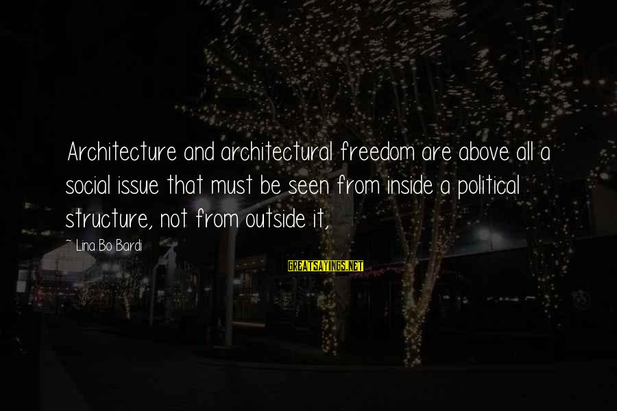 Bardi Sayings By Lina Bo Bardi: Architecture and architectural freedom are above all a social issue that must be seen from
