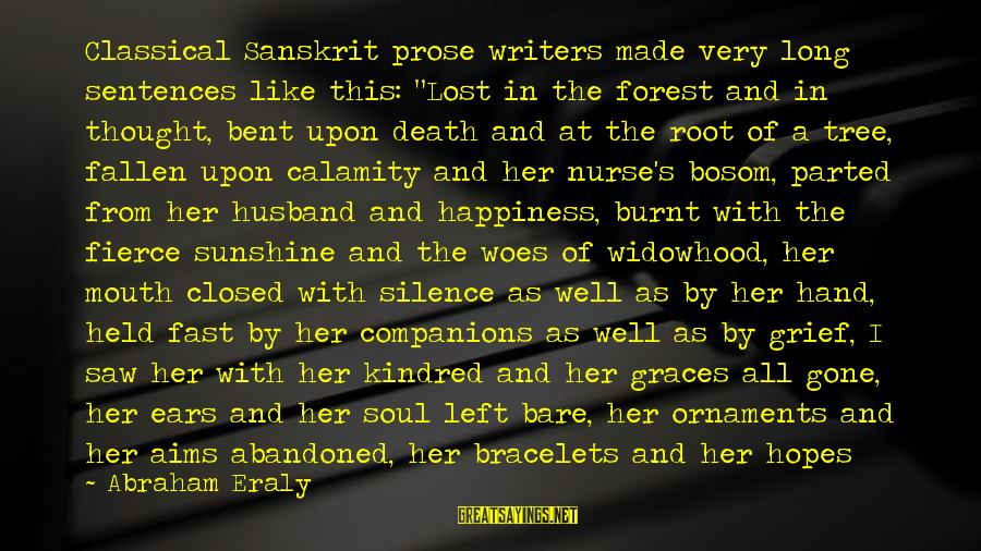 """Bare Feet Sayings By Abraham Eraly: Classical Sanskrit prose writers made very long sentences like this: """"Lost in the forest and"""