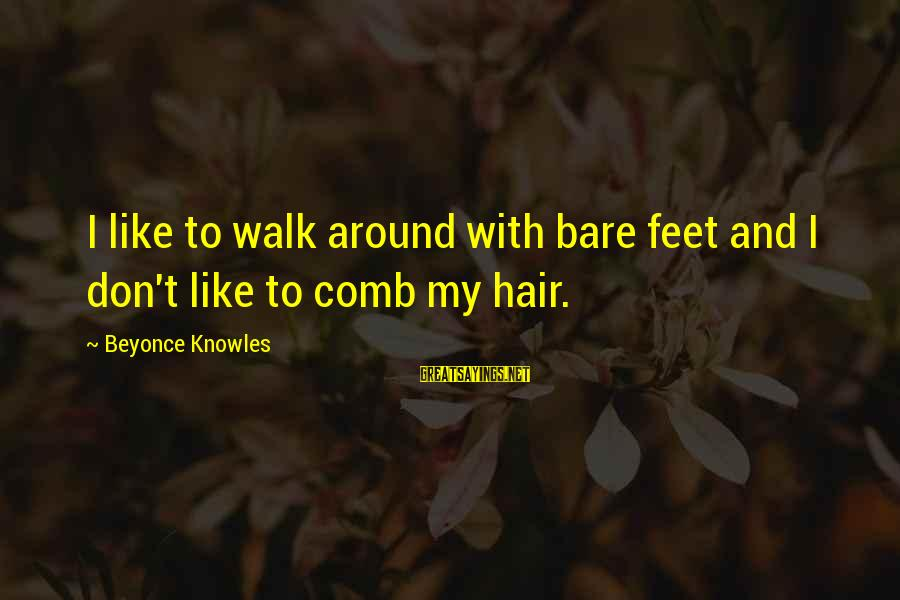 Bare Feet Sayings By Beyonce Knowles: I like to walk around with bare feet and I don't like to comb my