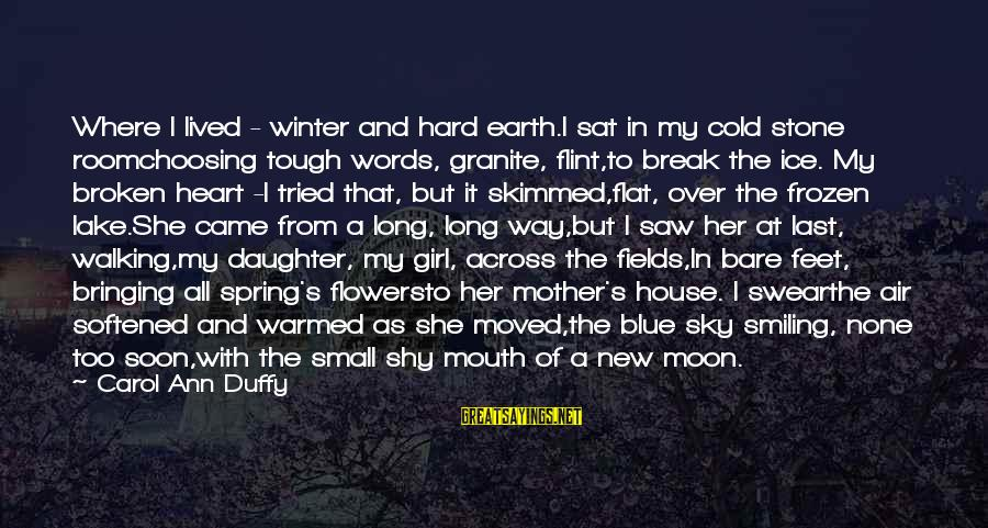 Bare Feet Sayings By Carol Ann Duffy: Where I lived - winter and hard earth.I sat in my cold stone roomchoosing tough