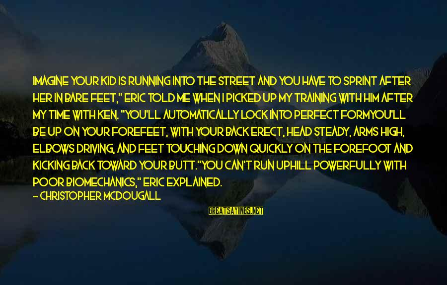 Bare Feet Sayings By Christopher McDougall: Imagine your kid is running into the street and you have to sprint after her