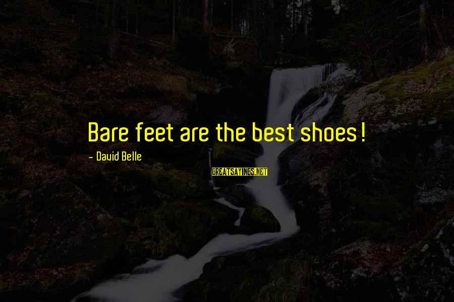 Bare Feet Sayings By David Belle: Bare feet are the best shoes!