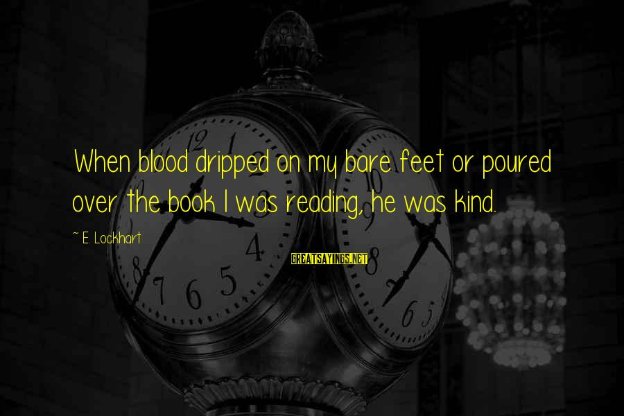 Bare Feet Sayings By E. Lockhart: When blood dripped on my bare feet or poured over the book I was reading,
