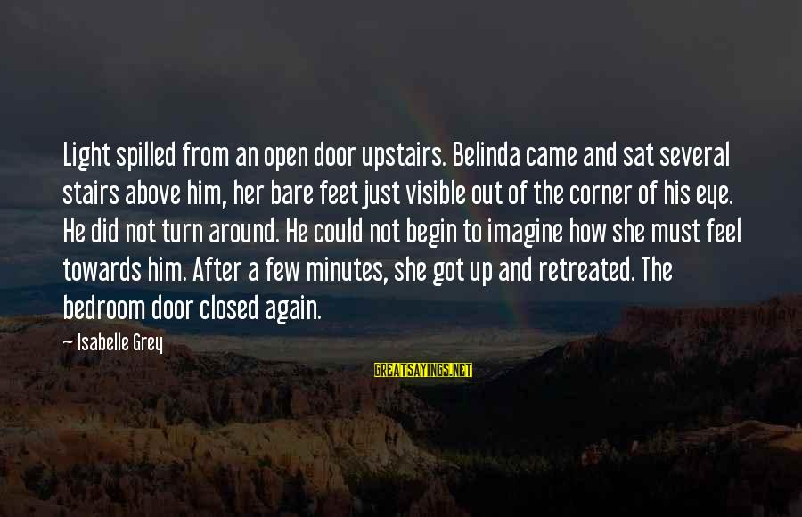 Bare Feet Sayings By Isabelle Grey: Light spilled from an open door upstairs. Belinda came and sat several stairs above him,