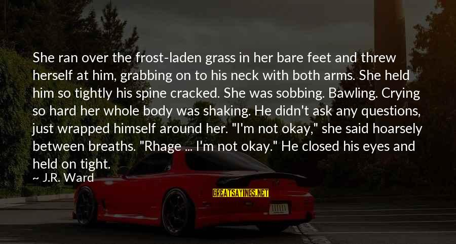 Bare Feet Sayings By J.R. Ward: She ran over the frost-laden grass in her bare feet and threw herself at him,