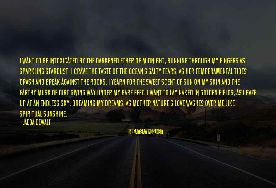Bare Feet Sayings By Jaeda DeWalt: I want to be intoxicated by the darkened ether of midnight, running through my fingers