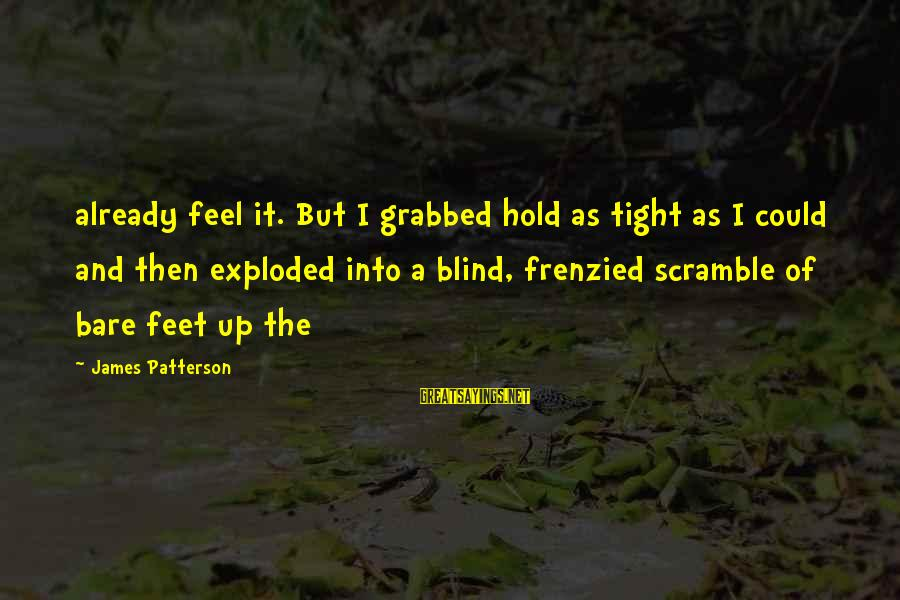 Bare Feet Sayings By James Patterson: already feel it. But I grabbed hold as tight as I could and then exploded