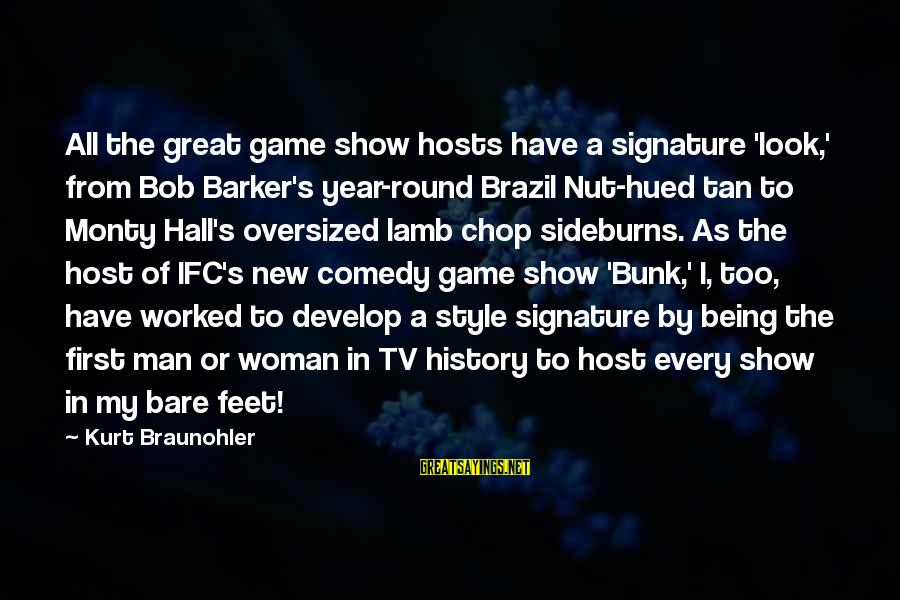 Bare Feet Sayings By Kurt Braunohler: All the great game show hosts have a signature 'look,' from Bob Barker's year-round Brazil