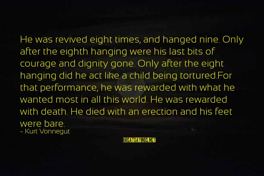 Bare Feet Sayings By Kurt Vonnegut: He was revived eight times, and hanged nine. Only after the eighth hanging were his
