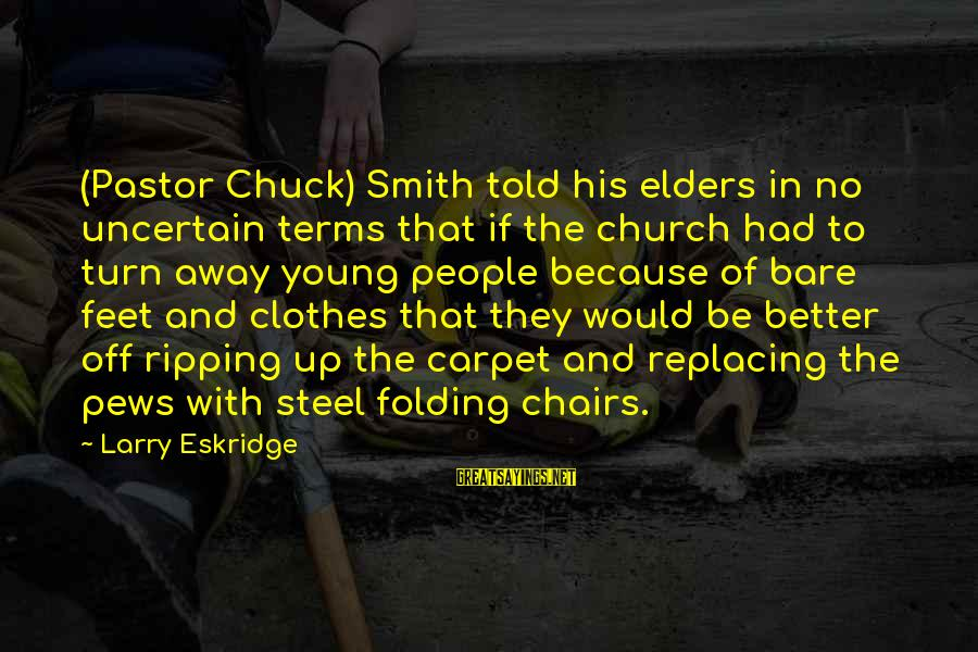 Bare Feet Sayings By Larry Eskridge: (Pastor Chuck) Smith told his elders in no uncertain terms that if the church had