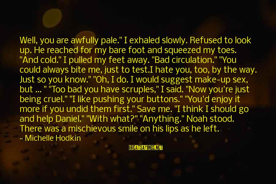"""Bare Feet Sayings By Michelle Hodkin: Well, you are awfully pale."""" I exhaled slowly. Refused to look up. He reached for"""