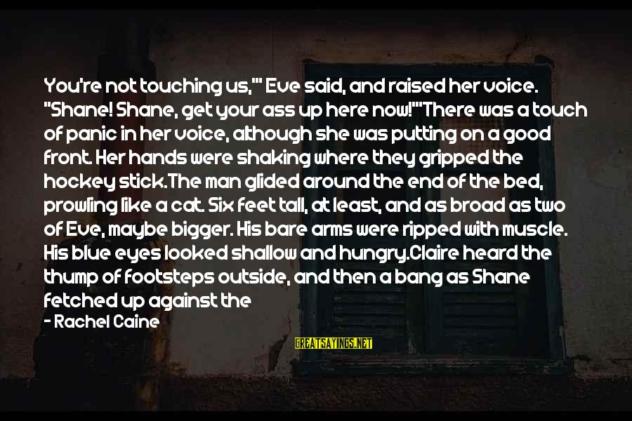 """Bare Feet Sayings By Rachel Caine: You're not touching us,'"""" Eve said, and raised her voice. """"Shane! Shane, get your ass"""
