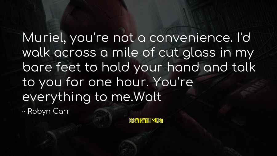 Bare Feet Sayings By Robyn Carr: Muriel, you're not a convenience. I'd walk across a mile of cut glass in my