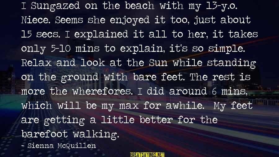 Bare Feet Sayings By Sienna McQuillen: I Sungazed on the beach with my 13-y.o. Niece. Seems she enjoyed it too, just