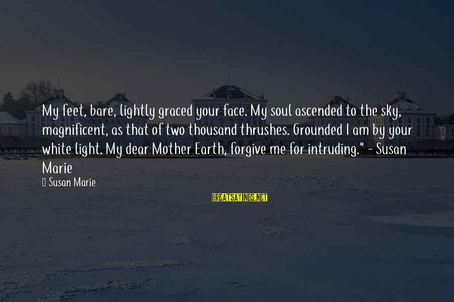 Bare Feet Sayings By Susan Marie: My feet, bare, lightly graced your face. My soul ascended to the sky, magnificent, as