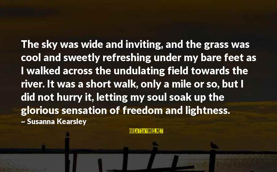 Bare Feet Sayings By Susanna Kearsley: The sky was wide and inviting, and the grass was cool and sweetly refreshing under