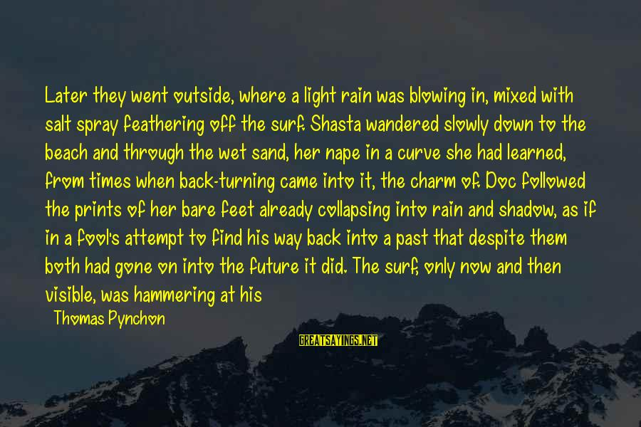 Bare Feet Sayings By Thomas Pynchon: Later they went outside, where a light rain was blowing in, mixed with salt spray