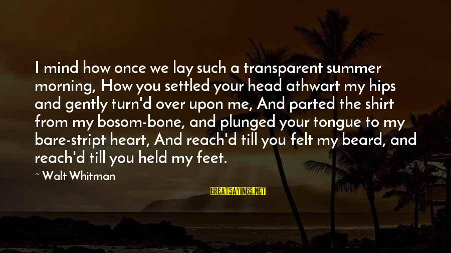 Bare Feet Sayings By Walt Whitman: I mind how once we lay such a transparent summer morning, How you settled your