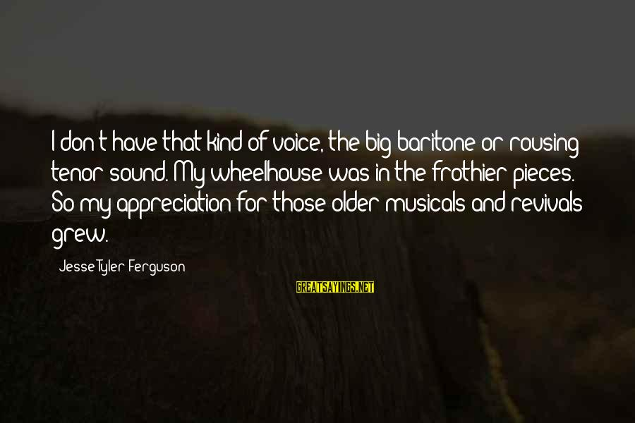 Baritone Sayings By Jesse Tyler Ferguson: I don't have that kind of voice, the big baritone or rousing tenor sound. My