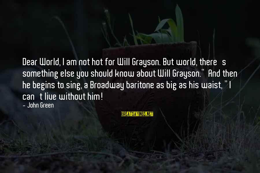 Baritone Sayings By John Green: Dear World, I am not hot for Will Grayson. But world, there's something else you