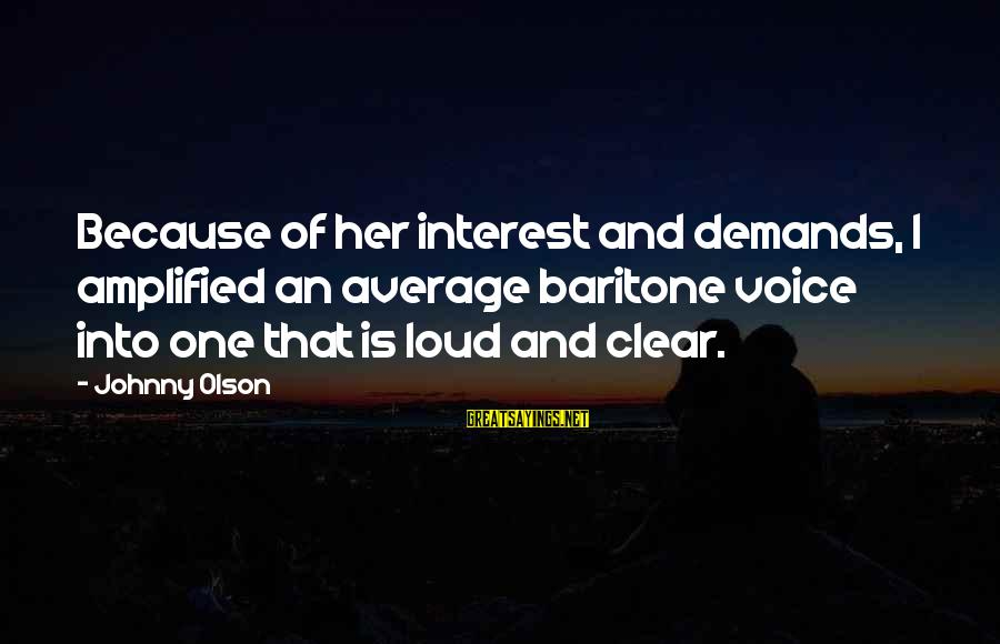 Baritone Sayings By Johnny Olson: Because of her interest and demands, I amplified an average baritone voice into one that