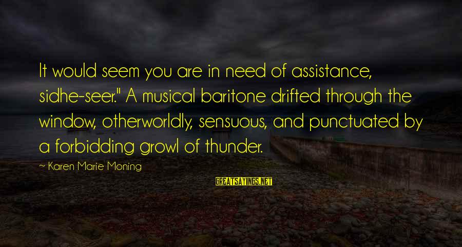 "Baritone Sayings By Karen Marie Moning: It would seem you are in need of assistance, sidhe-seer."" A musical baritone drifted through"