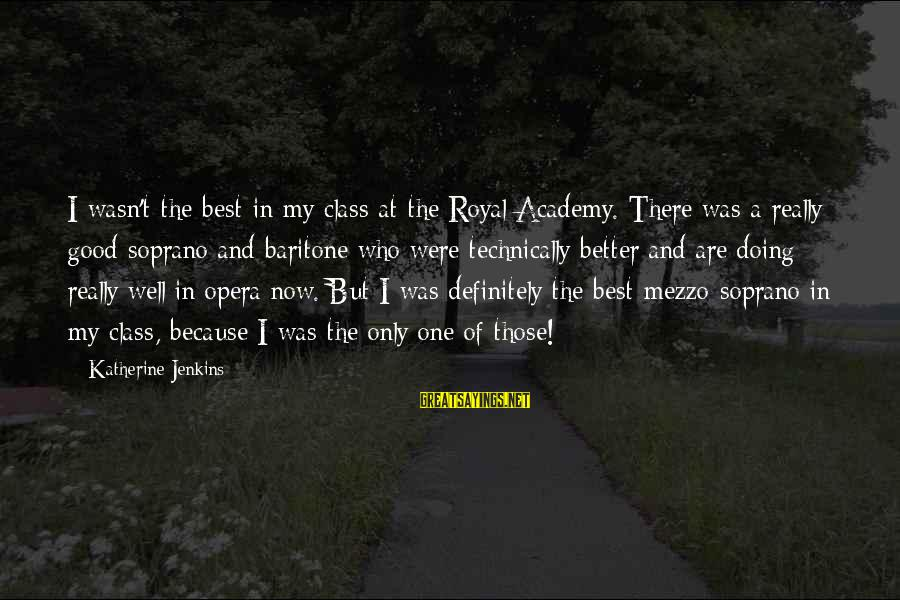 Baritone Sayings By Katherine Jenkins: I wasn't the best in my class at the Royal Academy. There was a really